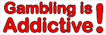 Gambling is addictive